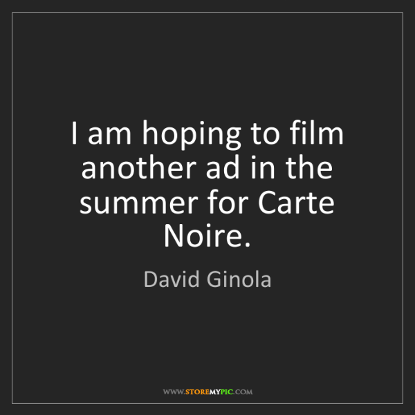 David Ginola: I am hoping to film another ad in the summer for Carte...