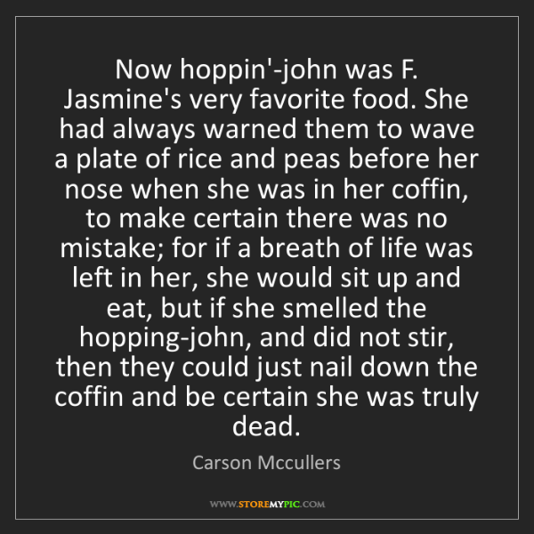 Carson Mccullers: Now hoppin'-john was F. Jasmine's very favorite food....
