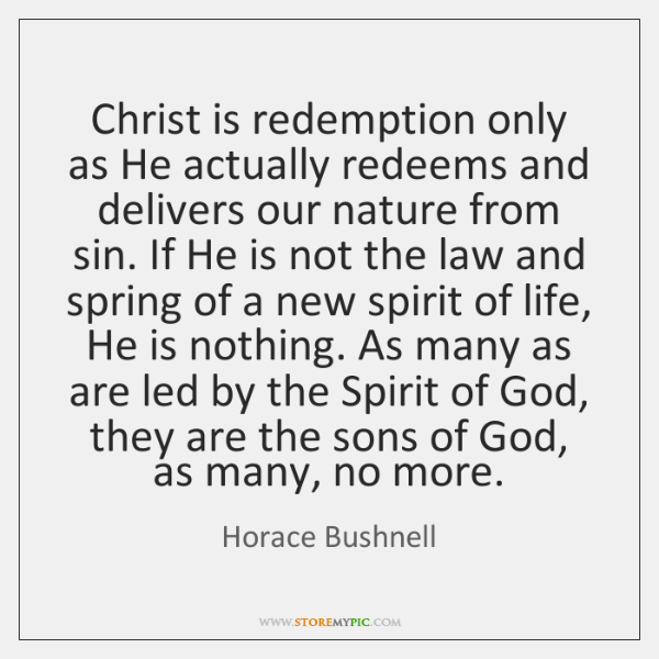 Christ is redemption only as He actually redeems and delivers our nature ...