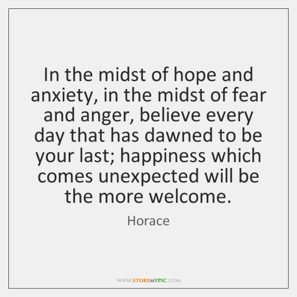 In the midst of hope and anxiety, in the midst of fear ...