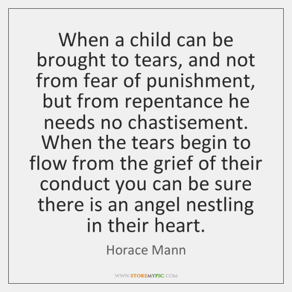 When a child can be brought to tears, and not from fear ...