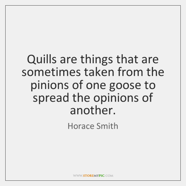 Quills are things that are sometimes taken from the pinions of one ...