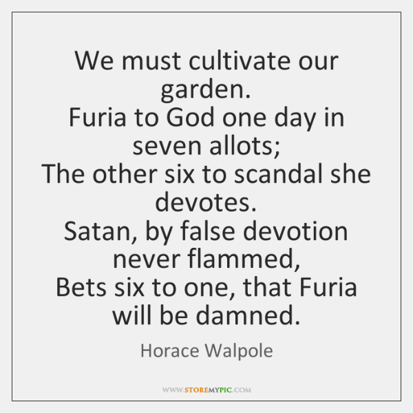 We must cultivate our garden.  Furia to God one day in seven ...