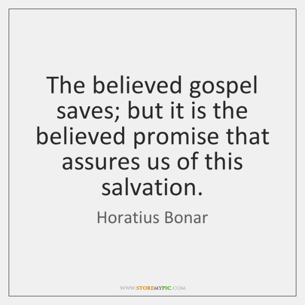 The believed gospel saves; but it is the believed promise that assures ...