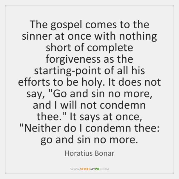 The gospel comes to the sinner at once with nothing short of ...