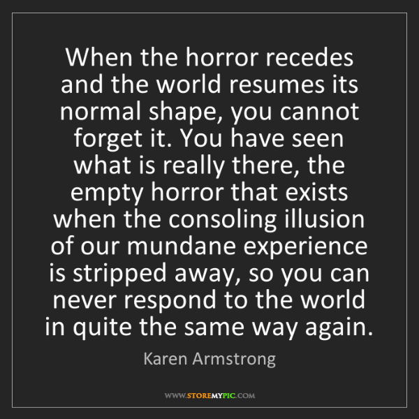 Karen Armstrong: When the horror recedes and the world resumes its normal...