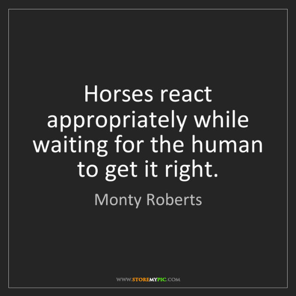 Monty Roberts: Horses react appropriately while waiting for the human...