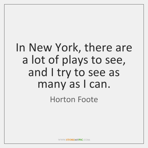In New York, there are a lot of plays to see, and ...