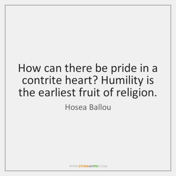 How can there be pride in a contrite heart? Humility is the ...