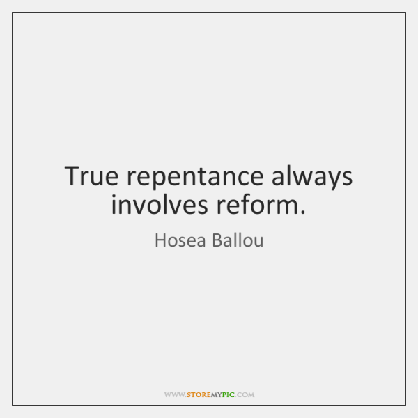 True repentance always involves reform.