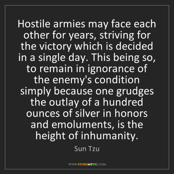 Sun Tzu: Hostile armies may face each other for years, striving...