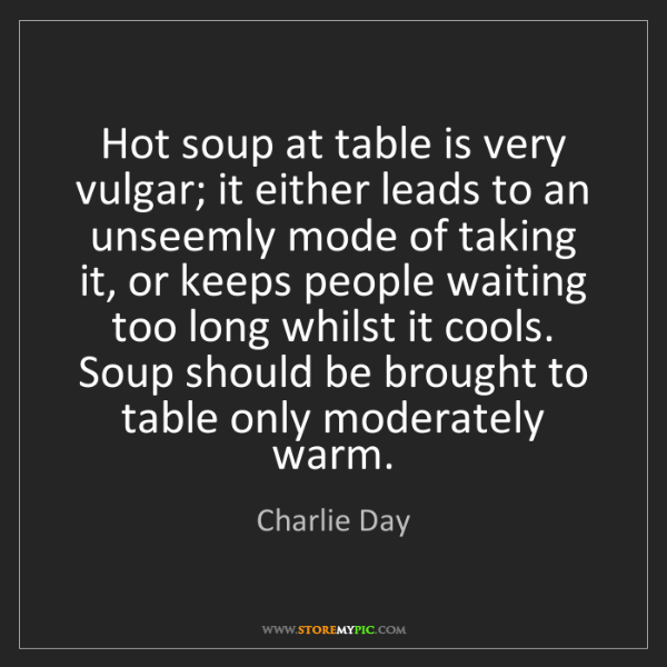 Charlie Day: Hot soup at table is very vulgar; it either leads to...