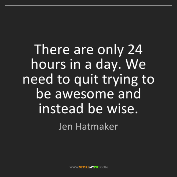 Jen Hatmaker: There are only 24 hours in a day. We need to quit trying...
