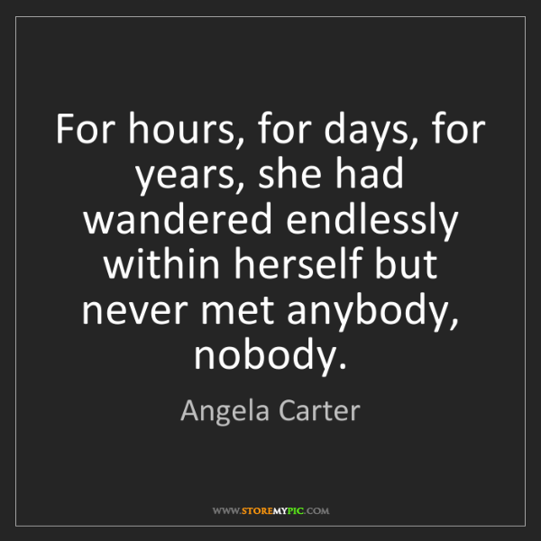 Angela Carter: For hours, for days, for years, she had wandered endlessly...