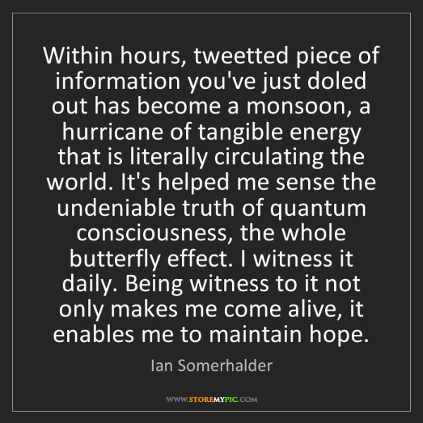 Ian Somerhalder: Within hours, tweetted piece of information you've just...