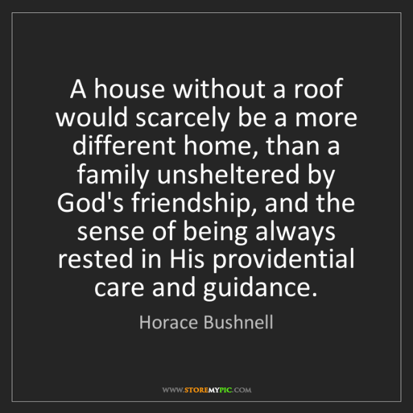 Horace Bushnell: A house without a roof would scarcely be a more different...