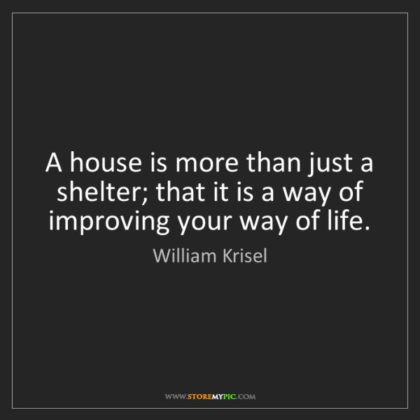 William Krisel: A house is more than just a shelter; that it is a way...