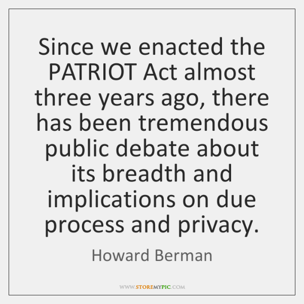 Since we enacted the PATRIOT Act almost three years ago, there has ...