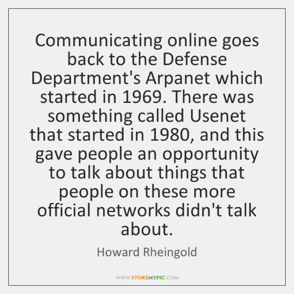 Communicating online goes back to the Defense Department's Arpanet which started in 1969. ...
