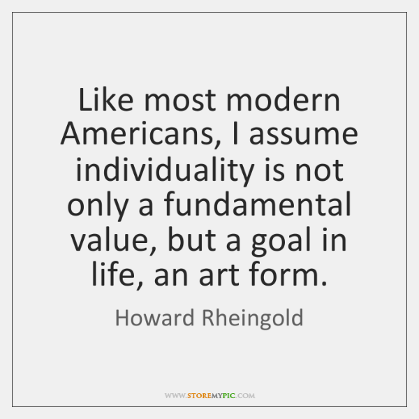 Like most modern Americans, I assume individuality is not only a fundamental ...