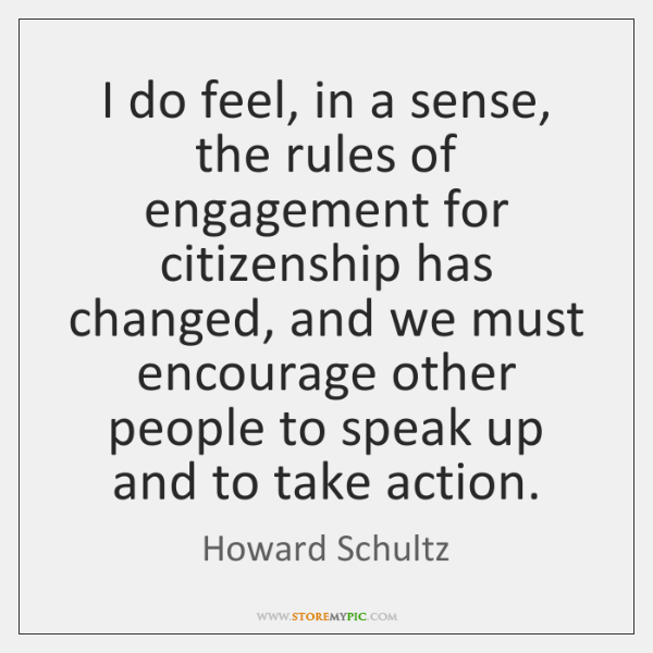 I do feel, in a sense, the rules of engagement for citizenship ...