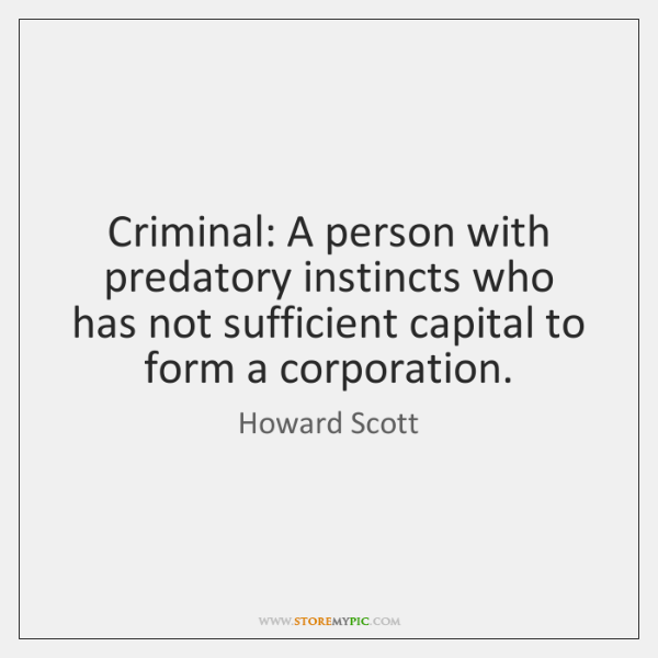 Criminal: A person with predatory instincts who has not sufficient capital to ...