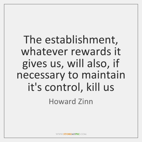 The establishment, whatever rewards it gives us, will also, if necessary to ...