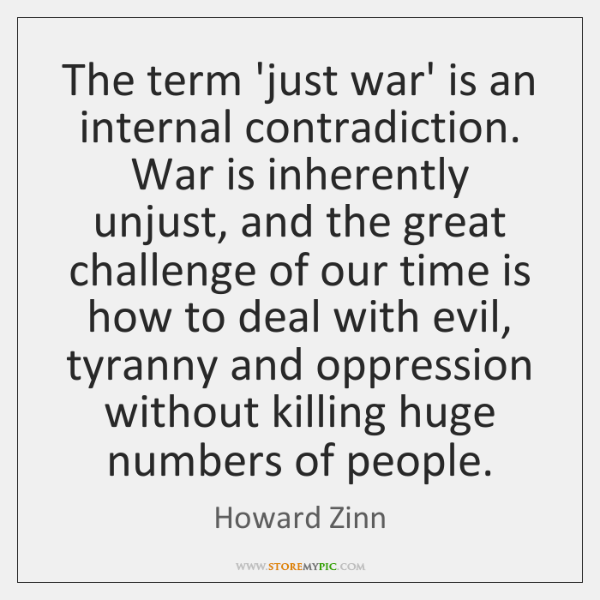 The term 'just war' is an internal contradiction. War is inherently unjust, ...