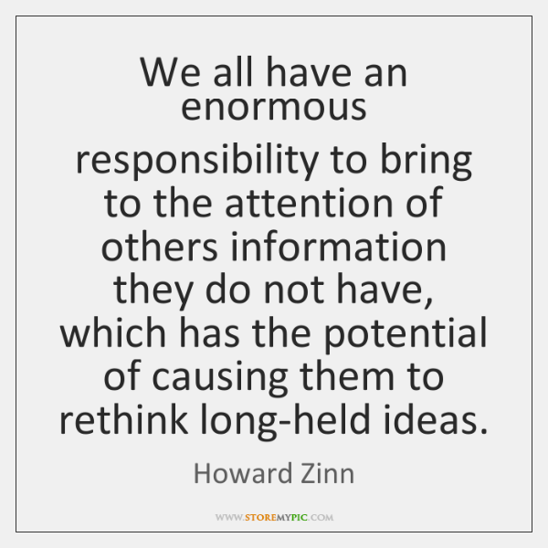 We all have an enormous responsibility to bring to the attention of ...