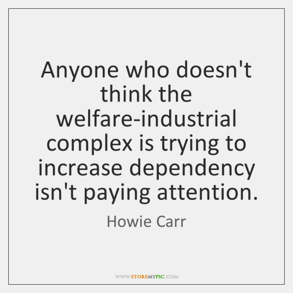 Anyone who doesn't think the welfare-industrial complex is trying to increase dependency ...