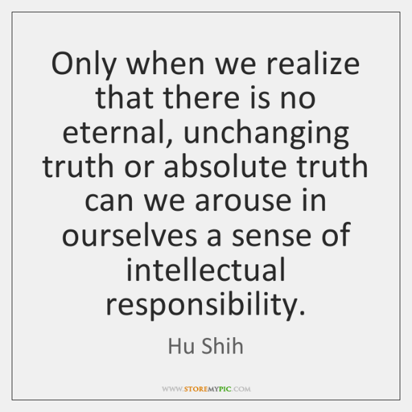 Only when we realize that there is no eternal, unchanging truth or ...