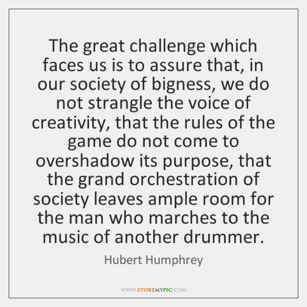 The great challenge which faces us is to assure that, in our ...