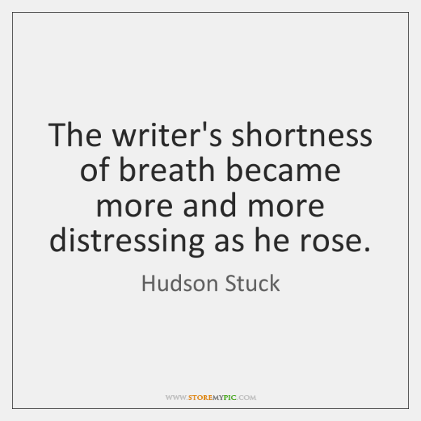 The writer's shortness of breath became more and more distressing as he ...