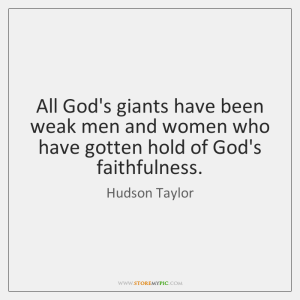 All God's giants have been weak men and women who have gotten ...