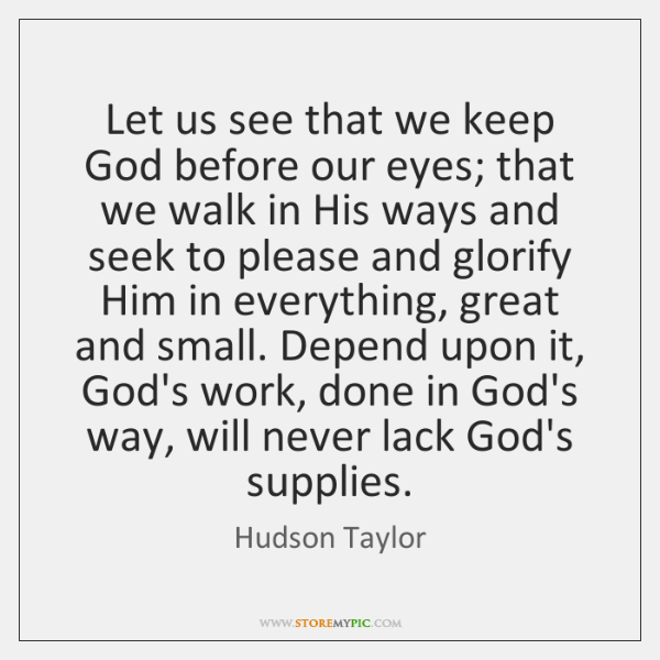Let us see that we keep God before our eyes; that we ...