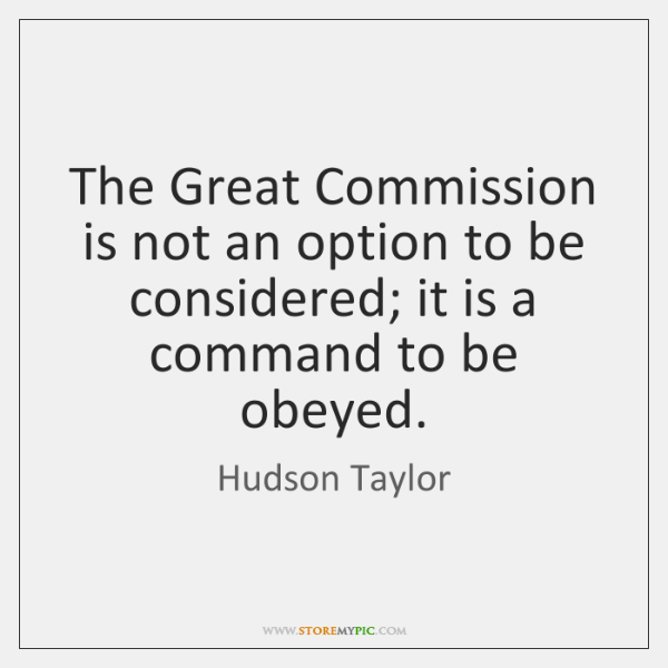 The Great Commission is not an option to be considered; it is ...