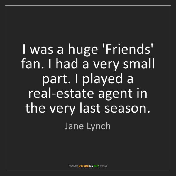 Jane Lynch: I was a huge 'Friends' fan. I had a very small part....