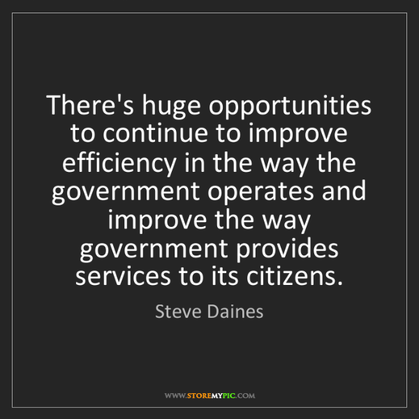 Steve Daines: There's huge opportunities to continue to improve efficiency...