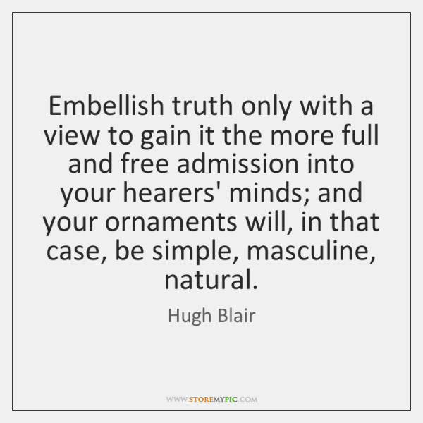 Embellish truth only with a view to gain it the more full ...