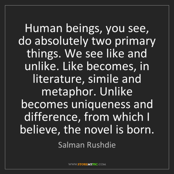 Salman Rushdie: Human beings, you see, do absolutely two primary things....