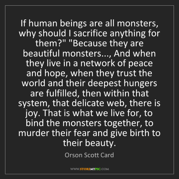 Orson Scott Card: If human beings are all monsters, why should I sacrifice...
