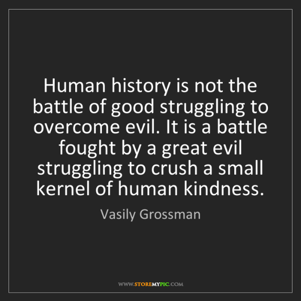 Vasily Grossman: Human history is not the battle of good struggling to...