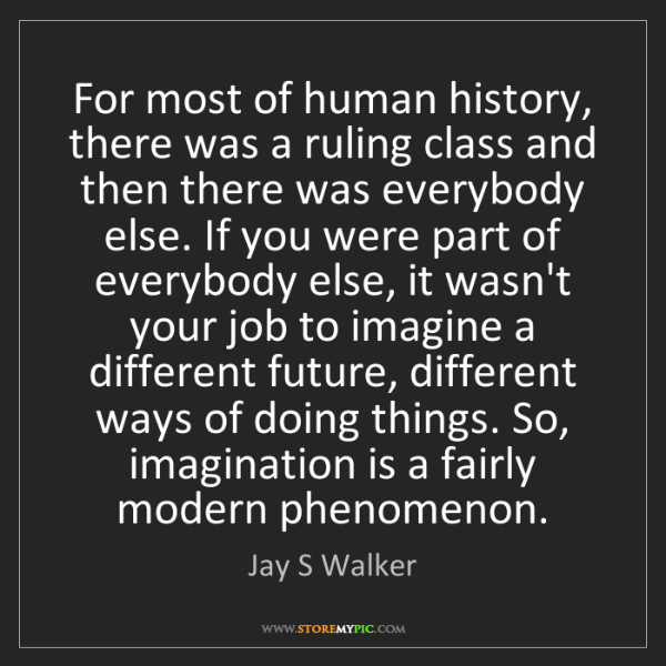 Jay S Walker: For most of human history, there was a ruling class and...