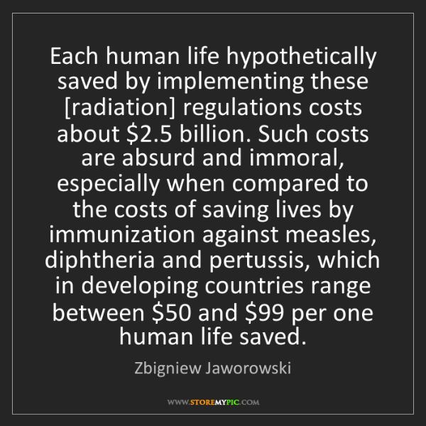 Zbigniew Jaworowski: Each human life hypothetically saved by implementing...