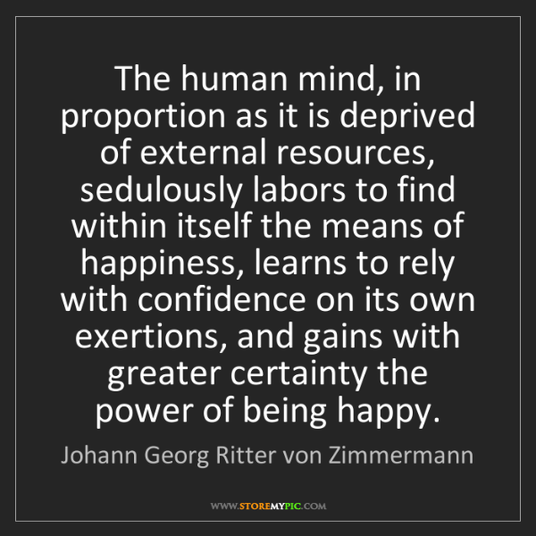 Johann Georg Ritter von Zimmermann: The human mind, in proportion as it is deprived of external...