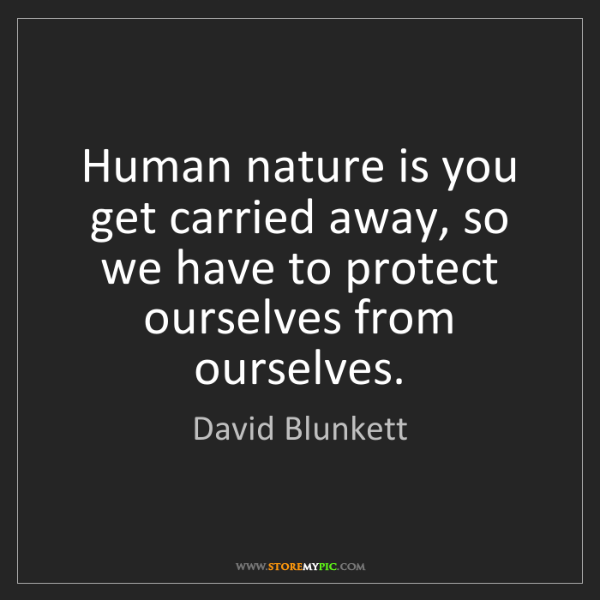David Blunkett: Human nature is you get carried away, so we have to protect...