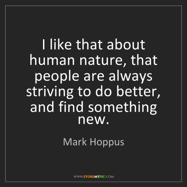 Mark Hoppus: I like that about human nature, that people are always...