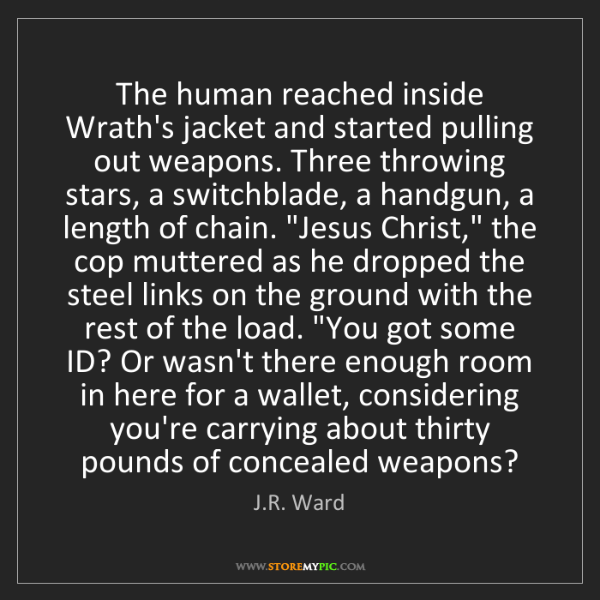 J.R. Ward: The human reached inside Wrath's jacket and started pulling...