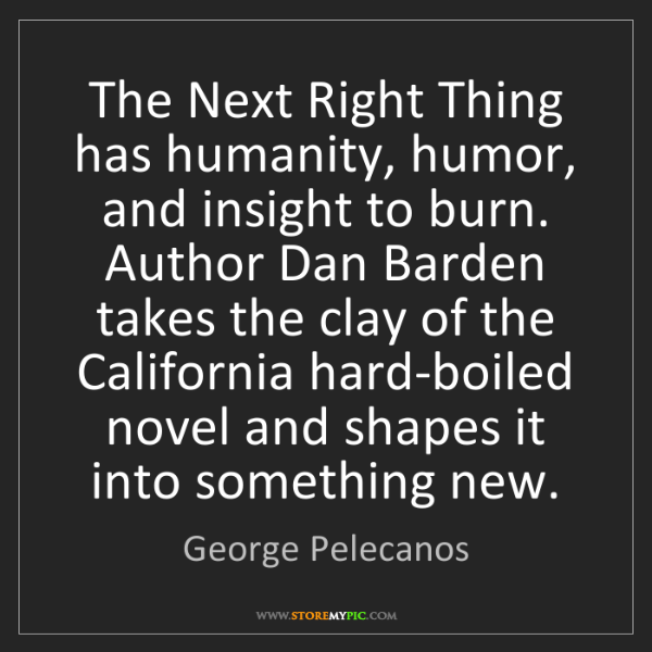 George Pelecanos: The Next Right Thing has humanity, humor, and insight...