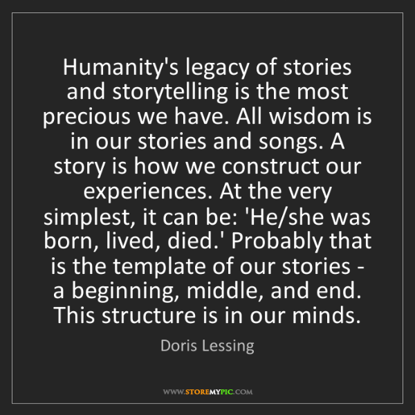 Doris Lessing: Humanity's legacy of stories and storytelling is the...